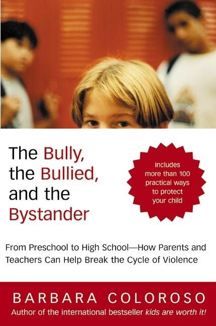 Bully, the Bullied, and the Bystander, The. Barbara Coloroso