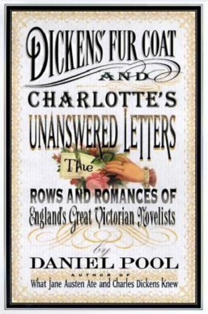 Dickens' Fur Coat and Charlotte's Unanswered Letters: The Rows and Romances of England's Great...