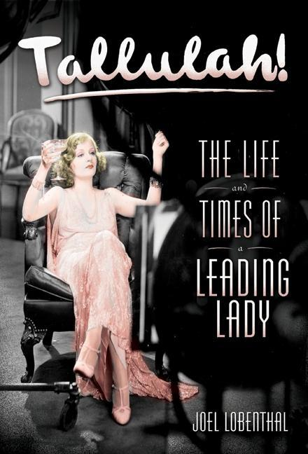 Tallulah!: The Life and times of a Leading Lady. Joel Lobenthal