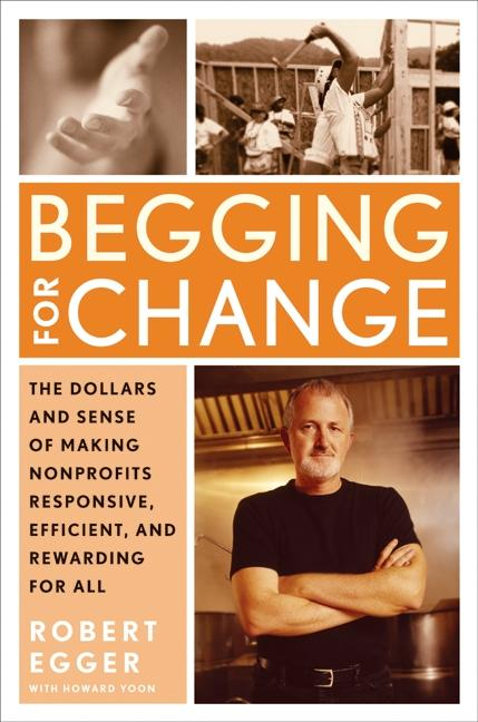 Begging for Change: The Dollars and Sense of Making Nonprofits Responsive, Efficient, and...
