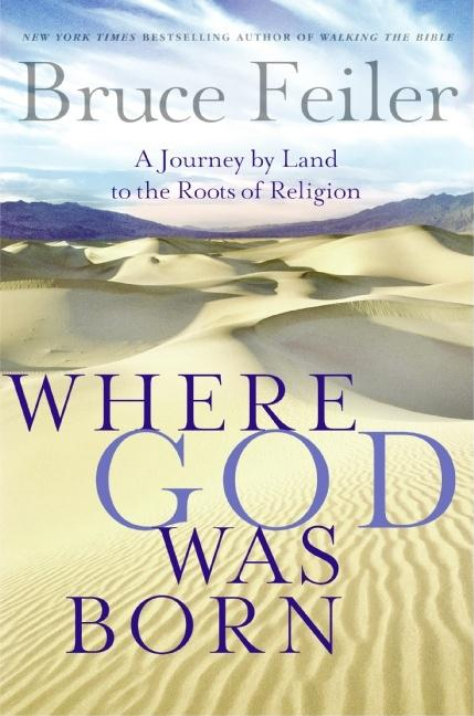 Where God Was Born: A Journey by Land to the Roots of Religion. Bruce Feiler