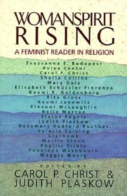 Womanspirit Rising: A Feminist Reader in Religion. Carol P. Christ, Judith Plaskow