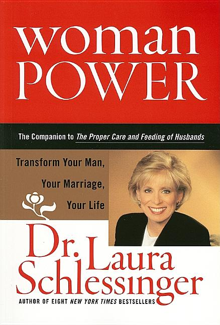 Woman Power: Transform Your Man, Your Marriage, Your Life. Laura Schlessinger.