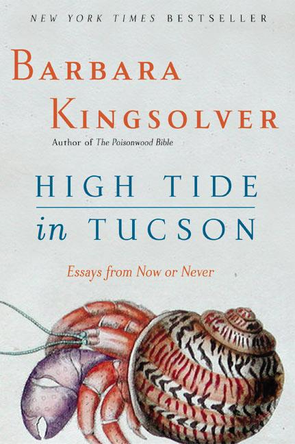High Tide in Tucson: Essays from Now or Never. Barbara Kingsolver