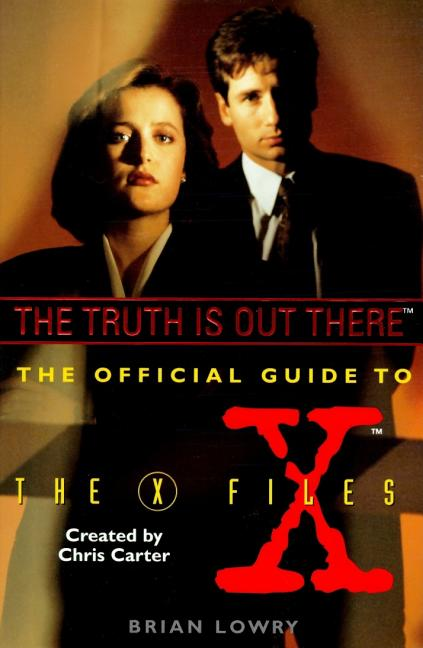 The Truth Is Out There (The Official Guide to the X-Files, Vol. 1). Brian Lowry.