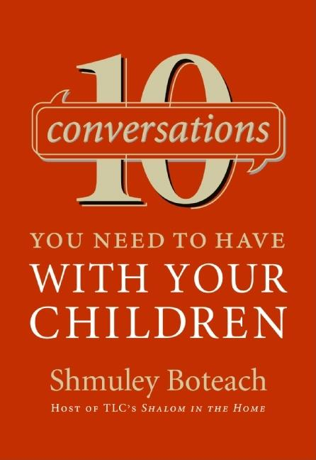 10 Conversations You Need to Have with Your Children. Rabbi Shmuley Boteach