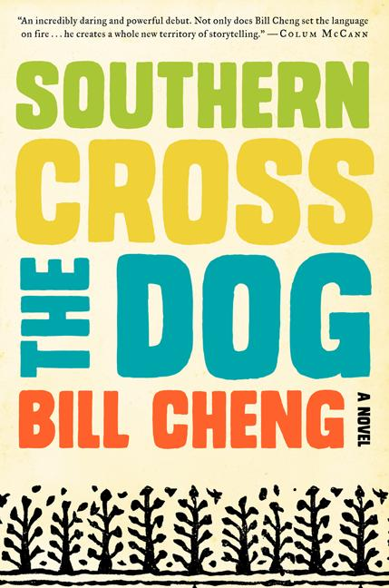 Southern Cross the Dog: A Novel. Bill Cheng