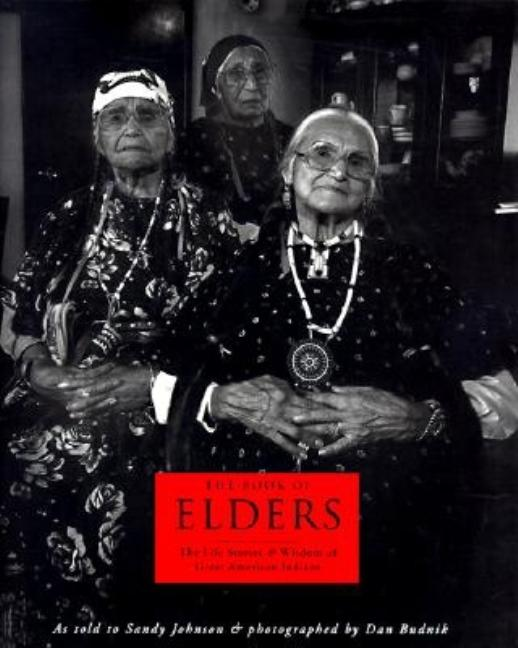 The Book of Elders: The Life Stories of Great American Indians. Sandy Johnson