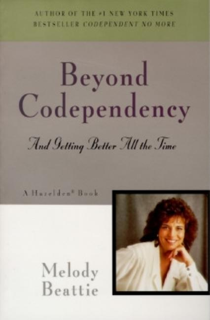 Beyond Codependency: And Getting Better All the Time. Melody Beattie