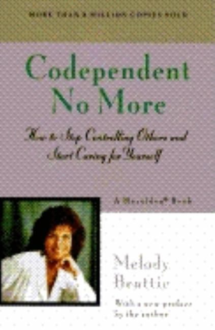 Codependent No More: How to Stop Controlling Others and Start Caring for Yourself. Melody Beattie