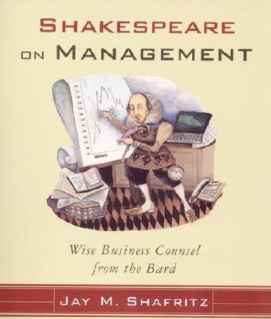 Shakespeare On Management: Wise Business Counsel from the Bard. Jay M. Shafritz, Publishing Carol