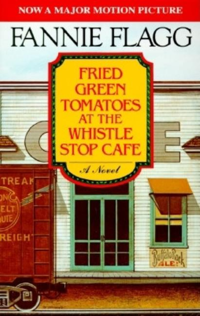 Fried Green Tomatoes at the Whistle Stop Cafe. Fannie Flagg