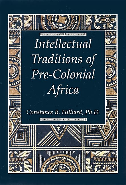 The Intellectual Traditions of Pre-Colonial Africa. Constance B. Hilliard