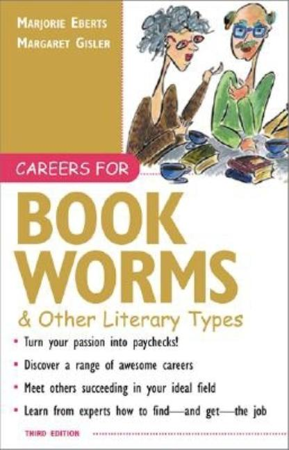 Careers for Bookworms & Other Literary Types, 3rd Edition. Marjorie Eberts, Margaret Gisler.