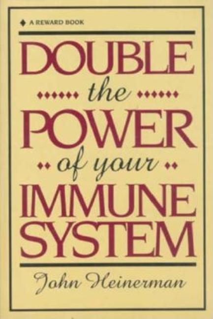 Double the Power of Your Immune System. John Heinerman