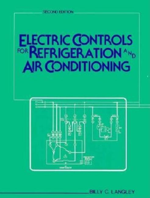 Electric Controls for Refrigeration and Air Conditioning. Billy C. Langley