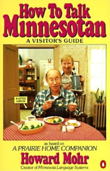 How to Talk Minnesotan: A Visitor's Guide. Howard Mohr.