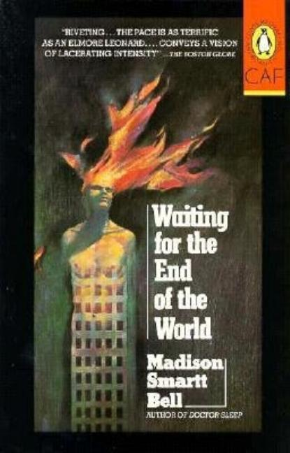 Waiting for the End of the World. Madison Smartt Bell.