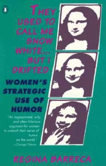 They Used to Call Me Snow White.but I Drifted: Women's Strategic Use of Humor. Regina Barreca