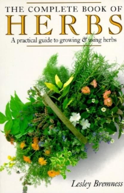 The Complete Book of Herbs: A Practical Guide to Growing and Using Herbs. Lesley Bremness