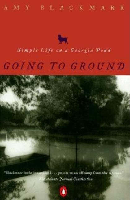 Going to Ground: Simple Life on a Georgia Pond. Amy Blackmarr.