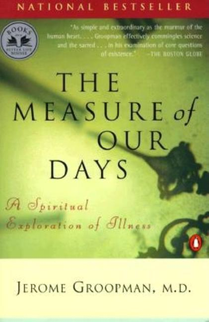 The Measure of Our Days: A Spiritual Exploration of Illness. Jerome Groopman.
