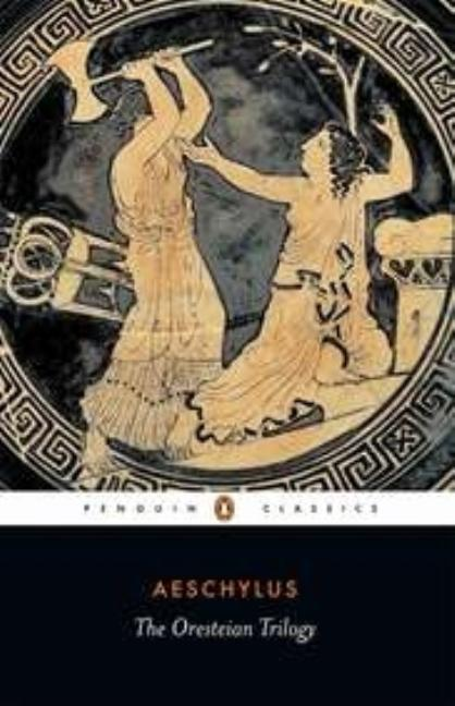 The Oresteian Trilogy: Agamemnon; The Choephori; The Eumenides. Aeschylus