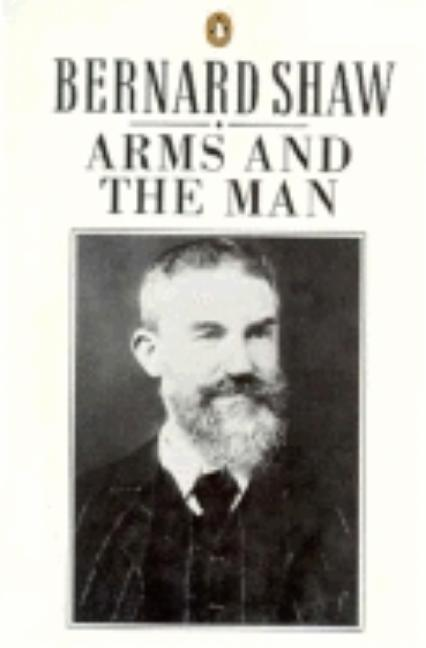 Arms and the Man (Shaw Library). George Bernard Shaw