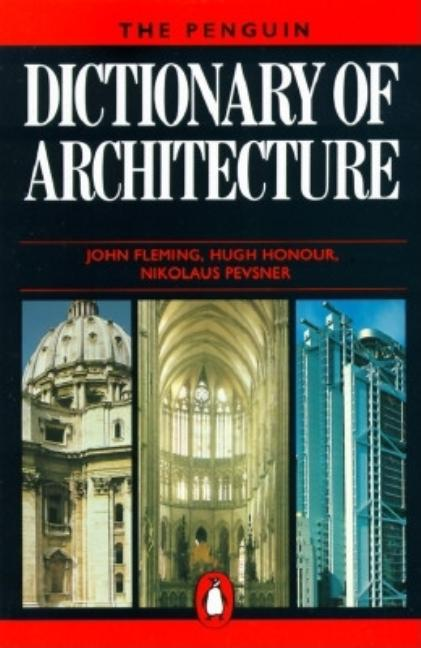 The Penguin Dictionary of Architecture: Fourth Edition. John Fleming, Hugh Honour, Nikolaus Pevsner
