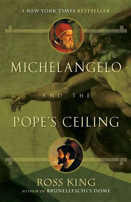 Michelangelo and the Pope's Ceiling. Ross King