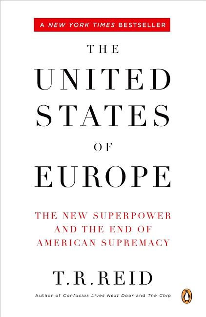 The United States of Europe: The New Superpower and the End of American Supremacy. T. R. Reid.