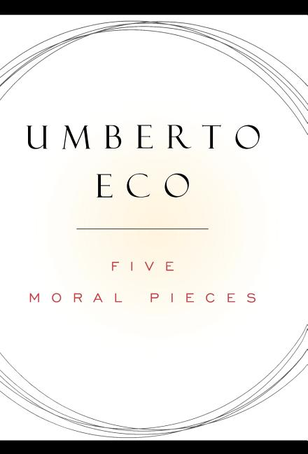 Five Moral Pieces. Umberto Eco, Alastair McEwen.