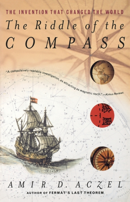 The Riddle of the Compass: The Invention that Changed the World. Amir D. Aczel
