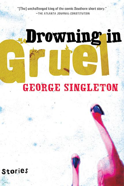 Drowning in Gruel [SIGNED]. George Singleton.