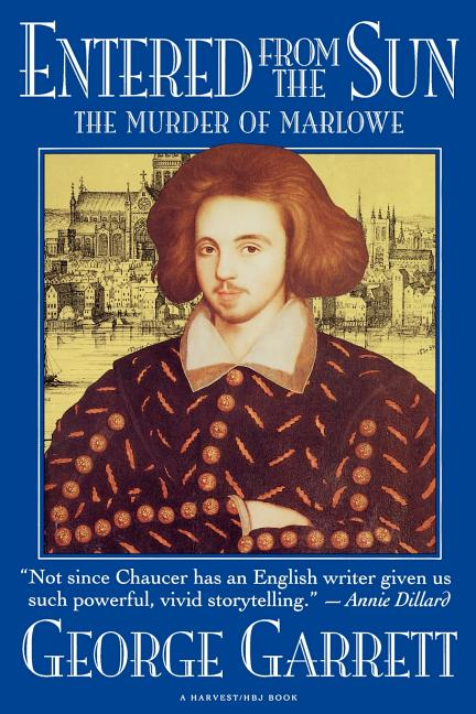 Entered From The Sun: The Murder Of Marlowe. George Garrett