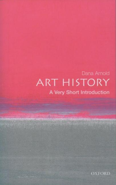 Art History: A Very Short Introduction. Dana Arnold