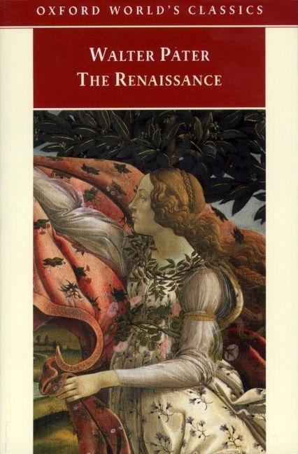 The Renaissance: Studies in Art and Poetry (Oxford World's Classics). Walter Pater