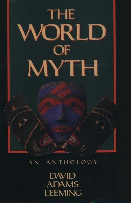 The World of Myth: An Anthology. David Adams Leeming