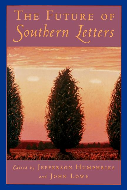 The Future of Southern Letters. Jefferson Humphries, John Lowe