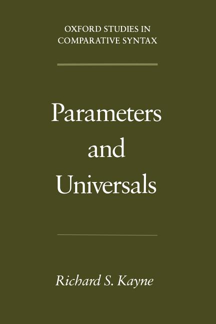 Parameters and Universals (Oxford Studies in Comparative Syntax). Richard S. Kayne