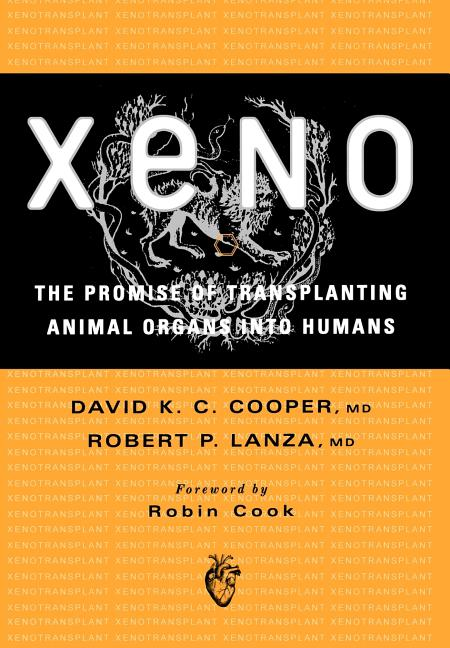 Xeno: The Promise of Transplanting Animal Organs into Humans. David K. C. Cooper, Robert P. Lanza
