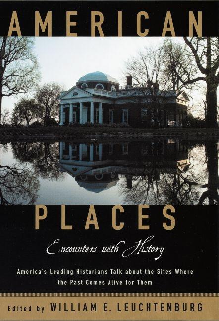 American Places: Encounters with History. ed William E. Leuchtenburg.