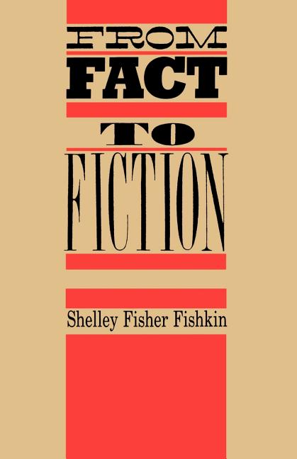 From Fact to Fiction: Journalism and Imaginative Writing in America. Shelley Fisher Fishkin