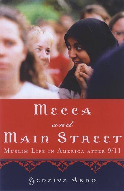 Mecca and Main Street: Muslim Life in America after 9/11. Geneive Abdo
