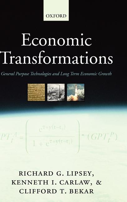 Economic Transformations: General Purpose Technologies and Long-Term Economic Growth. Richard G....