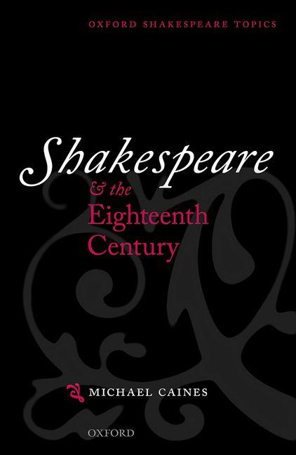 Shakespeare and the Eighteenth Century (Oxford Shakespeare Topics). Michael M. Caines.