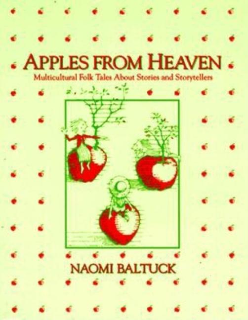 Apples from Heaven: Multicultural Folk Tales about Stories and Storytellers. Naomi Baltuck