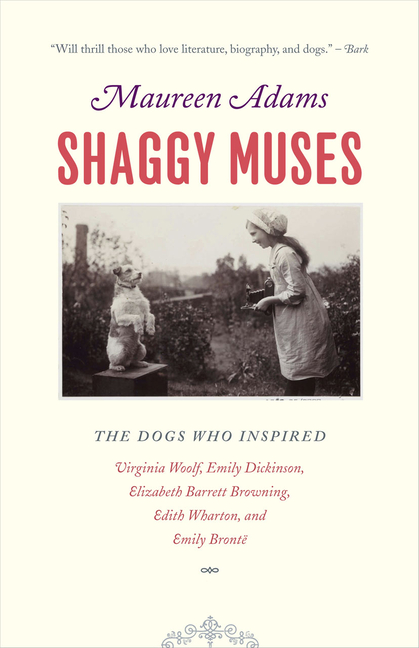 Shaggy Muses: The Dogs who Inspired Virginia Woolf, Emily Dickinson, Elizabeth Barrett Browning,...
