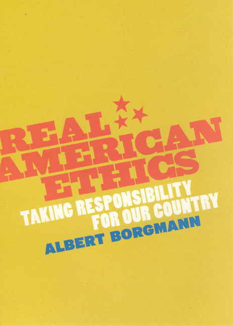 Real American Ethics: Taking Responsibility for Our Country. Albert Borgmann