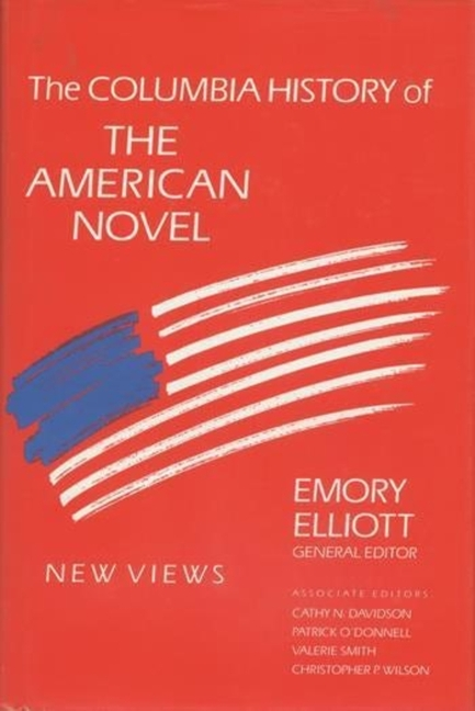 The Columbia History of the American Novel. Emory Elliott, Cathy Davidson, Patrick O'Donnell, Valerie Smith, Christopher Wilson.